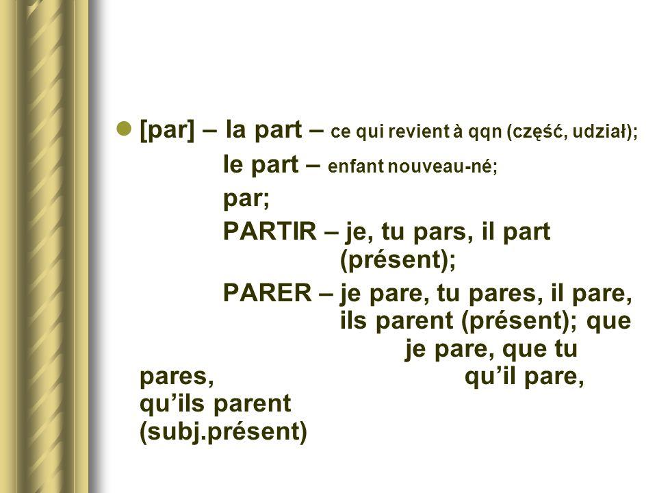 [par] – la part – ce qui revient à qqn (część, udział);